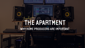 Sounds from the apartment article why home producers are important