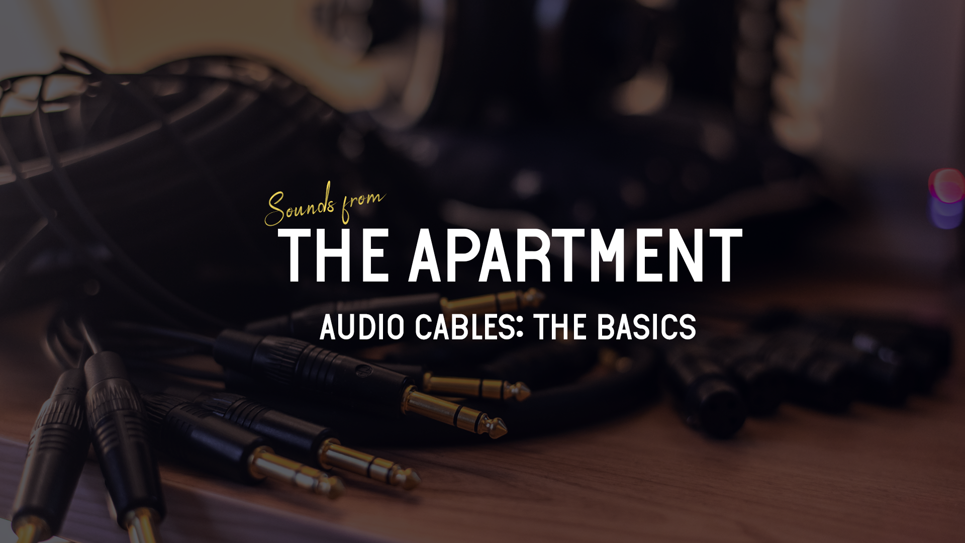 Sounds from the apartment article audio cables the basics